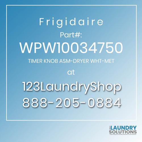 Frigidaire #WPW10034750 - TIMER KNOB ASM-DRYER WHT-MET