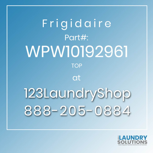 Frigidaire #WPW10192961 - TOP