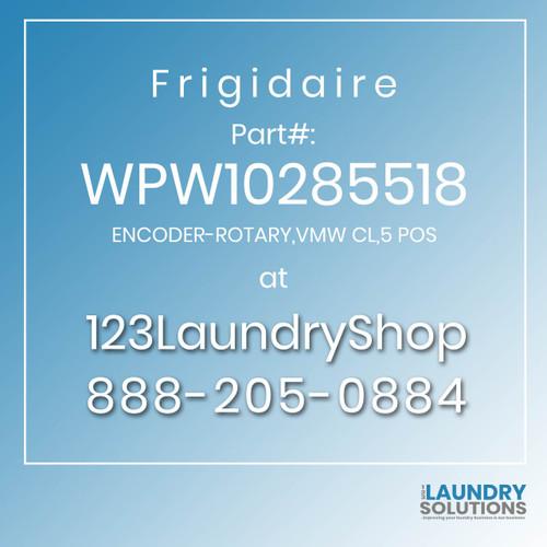 Frigidaire #WPW10285518 - ENCODER-ROTARY,VMW CL,5 POS