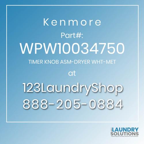 Kenmore #WPW10034750 - TIMER KNOB ASM-DRYER WHT-MET