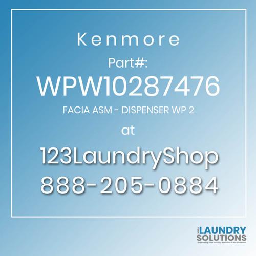 Kenmore #WPW10287476 - FACIA ASM - DISPENSER WP 2