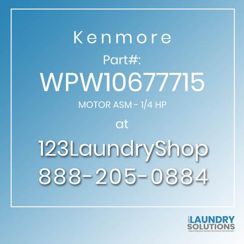 Kenmore #WPW10677715 - MOTOR ASM - 1/4 HP