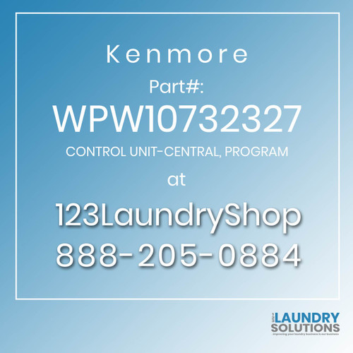 Kenmore #WPW10732327 - CONTROL UNIT-CENTRAL, PROGRAM