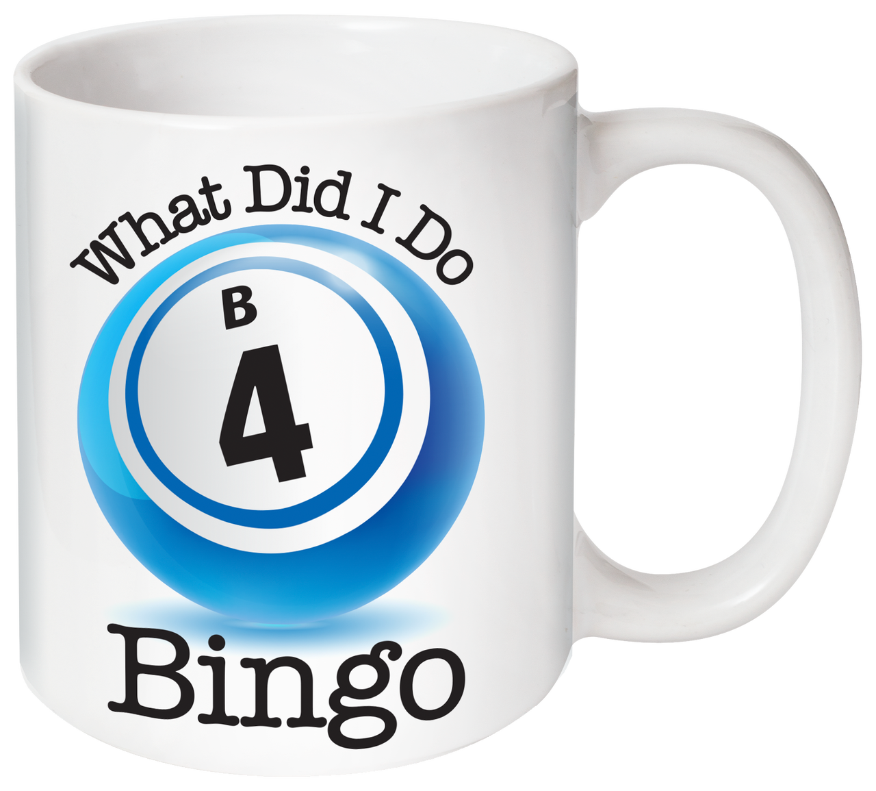 What Did I Do B-4 Bingo Mug