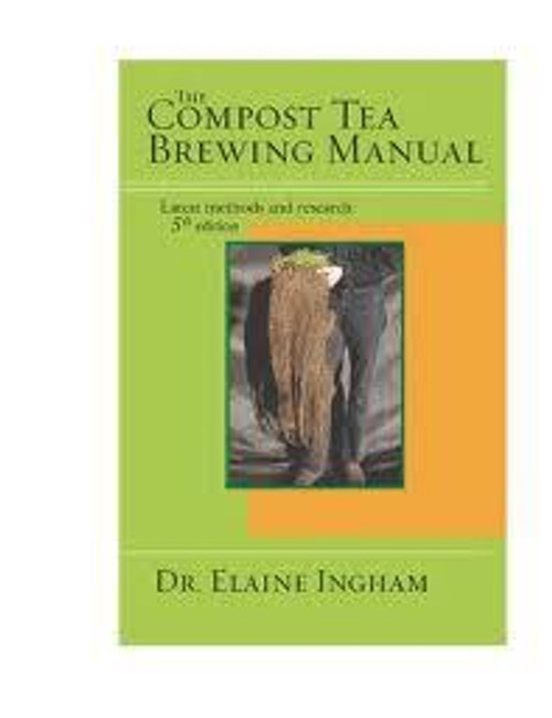 Compost tea brewing manual 5th edition by Dr. Elaine Ingham