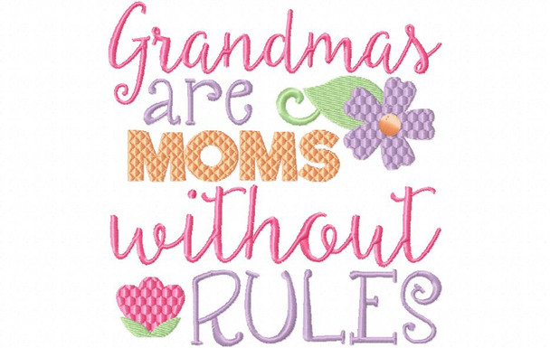 Grandmas are Moms Without Rules 4X4 & 5X7 Machine Embroidery Design
