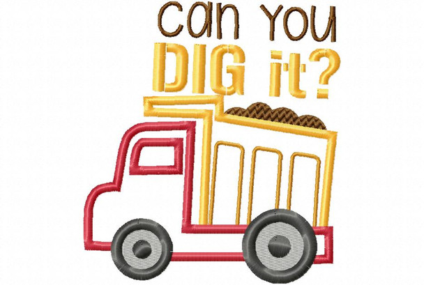 Just Dig it Dump Truck BOYS APPLIQUE MACHINE EMBROIDERY DESIGN 4X4, 5X7 & 6X10