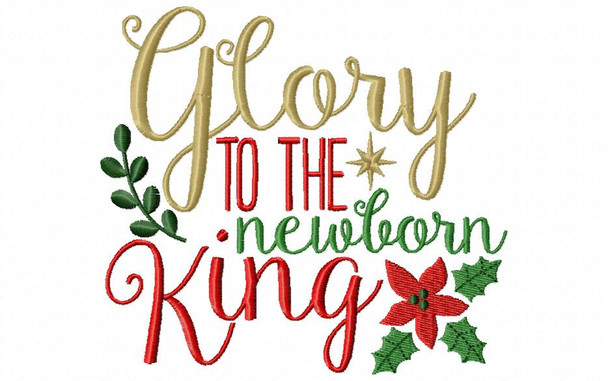 Glory To The Newborn King Christmas Word Art Machine Embroidery Design 4X4, 5X7 & 6X10