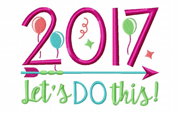 LETS DO THIS 2017 NEW YEARS MACHINE EMBROIDERY DESIGN 4X4, 5X7 & 6X10