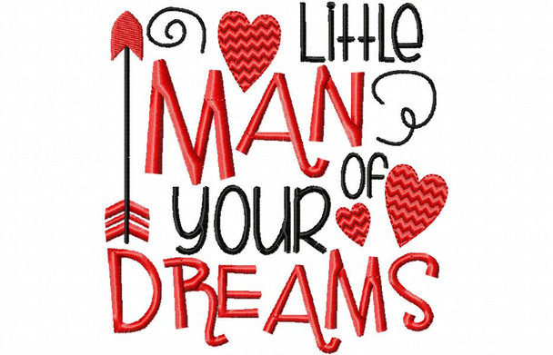 LITTLE MAN OF YOUR DREAMS VALENTINE'S DAY MACHINE EMBROIDERY DESIGN 4X4, 5X7 & 6X10
