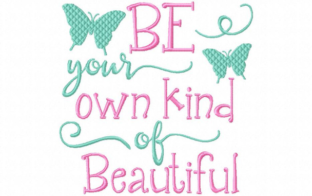 Be Your Own Kind Of Beautiful Inspirational Word Art MACHINE EMBROIDERY DESIGN 4X4, 5X7 & 6X10