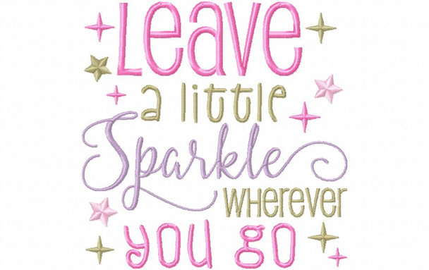 Leave A Little Sparkle Wherever You Go Inspirational Word Art MACHINE EMBROIDERY DESIGN 4X4, 5X7 & 6X10