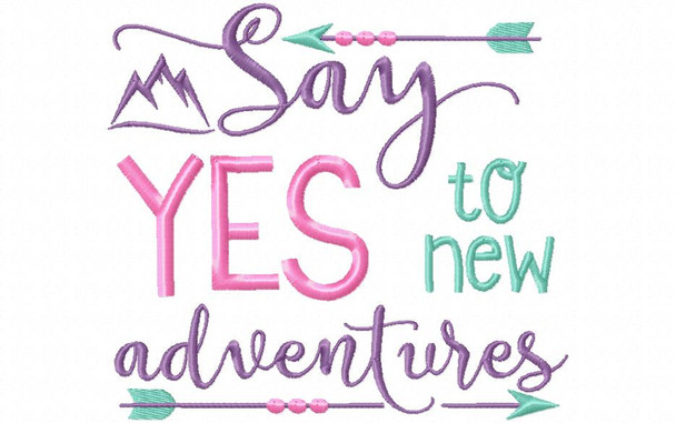 Say Yes To New Adventures Inspirational Word Art MACHINE EMBROIDERY DESIGN 4X4, 5X7 & 6X10