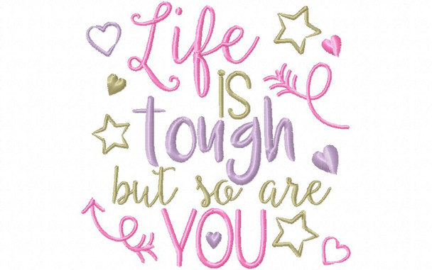 Life is Tough, You are Tougher Inspirational Word Art MACHINE EMBROIDERY DESIGN 4X4, 5X7 & 6X10