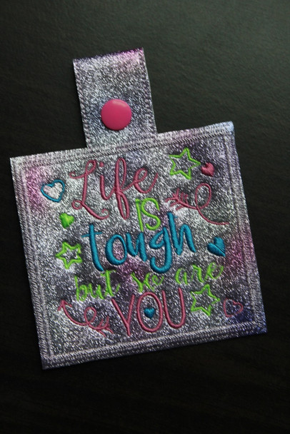 Life Is Tough But You Are Too Snap Tab In The Hoop Machine Embroidery Design 5X7