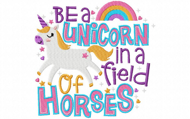 Be A Unicorn In A Field of Horses Word Art 4X4 & 5X7 Machine Embroidery Design