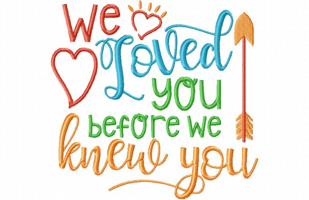 We Loved You Before We Knew You Adoption Word Art MACHINE EMBROIDERY DESIGN 4X4, 5X7 & 6X10