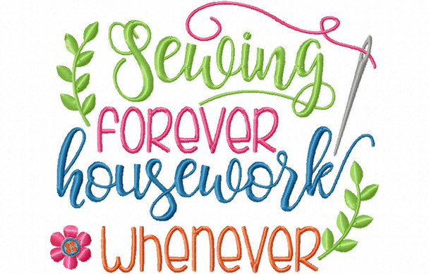 Sewing Forever, Housework Whenever, Funny Sewing Word Art MACHINE EMBROIDERY DESIGN 4X4, 5X7 & 6X10