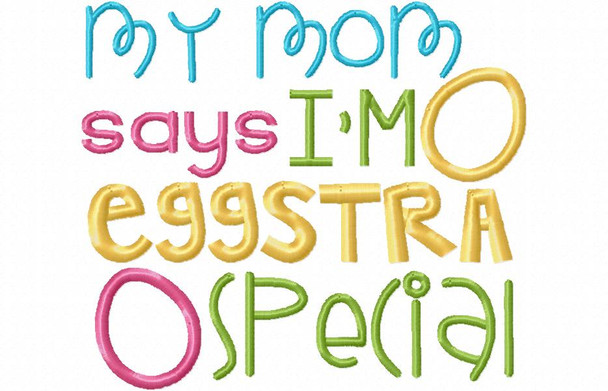My Mom Says I'm Eggstra Special Easter  Word Art MACHINE EMBROIDERY DESIGN 4X4, 5X7 & 6X10