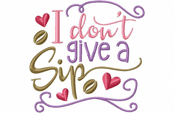 I Don't Give A Sip Funny Coffee Word Art MACHINE EMBROIDERY DESIGN 4X4, 5X7 & 6X10
