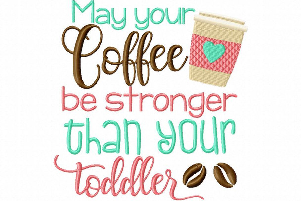 May Your Coffee Be Stronger then your Toddler Funny Mother's Day Fishing Word Art MACHINE EMBROIDERY DESIGN 4X4, 5X7 & 6X10