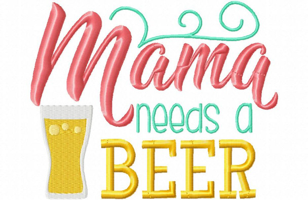 Mama Needs a Beer Funny Mother's Day Word Art MACHINE EMBROIDERY DESIGN 4X4, 5X7 & 6X10