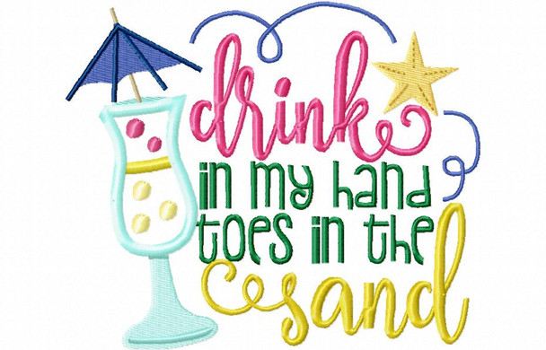 Drink in My Hand Applique Summer Word Art MACHINE EMBROIDERY DESIGN 4X4, 5X7 & 6X10