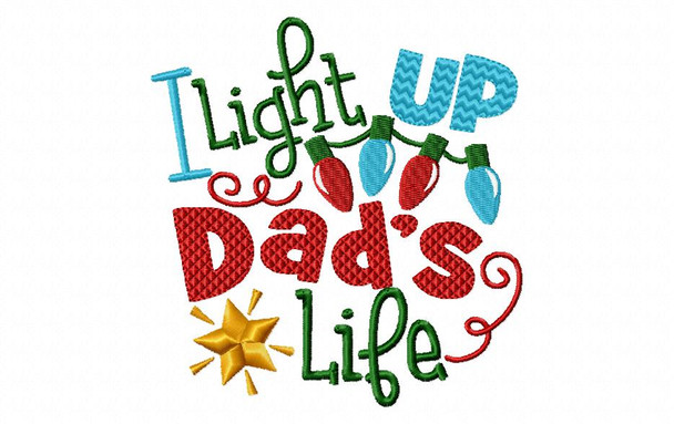 I Light Up Daddys Life Christmas Machine Embroidery Word Art Design 4X4, 5X7 & 6X10