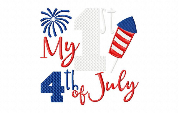My 1st 4TH of July Machine Embroidery Design 4X4, 5X7 & 6X10