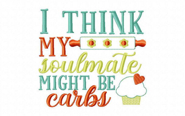 Carbs are my Soulmate Funny Kitchen Applique Word Art MACHINE EMBROIDERY DESIGN 4X4, 5X7 & 6X10