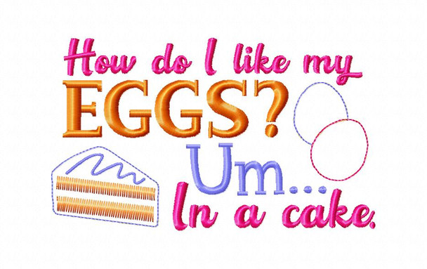 How do I Like my Eggs? In a Cake Funny Kitchen Applique Word Art MACHINE EMBROIDERY DESIGN 4X4, 5X7 & 6X10