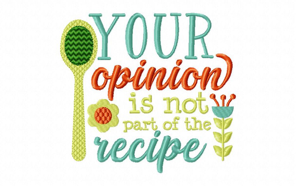 Your Opinion is not Part of the Recipe Funny Kitchen Word Art MACHINE EMBROIDERY DESIGN 4X4, 5X7 & 6X10
