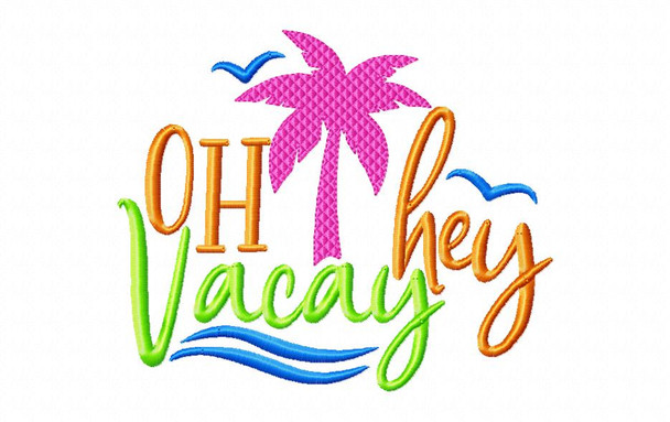 Oh Hey Vacay Cruise Vacation Word Art Nautical MACHINE EMBROIDERY DESIGN 4X4, 5X7 & 6X10