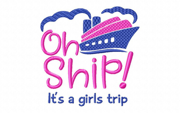 Oh Ship It's a Girl's Trip Cruise Vacation Word Art Nautical MACHINE EMBROIDERY DESIGN 4X4, 5X7 & 6X10