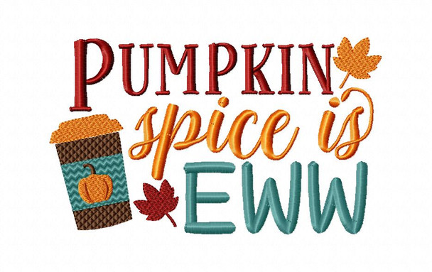 Fall Pumpkin Spice Is Ewwww Funny Word Art MACHINE EMBROIDERY DESIGN 4X4, 5X7 & 6X10