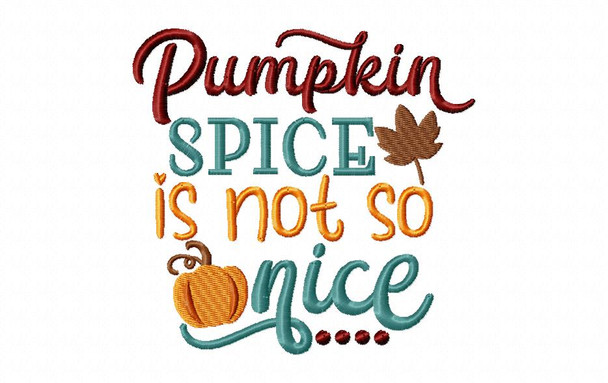 Pumpkin Spice is Not so Nice Fall Funny Word Art MACHINE EMBROIDERY DESIGN 4X4, 5X7 & 6X10