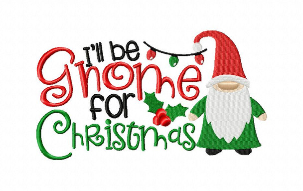 I'll be Gnome for Christmas Word Art MACHINE EMBROIDERY DESIGN 4X4, 5X7 & 6X10