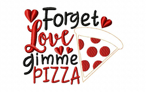 Forget Love Gimme Pizza Funny Valentine's Day Word Art Machine Embroidery Design 4X4, 5X7 & 6X10