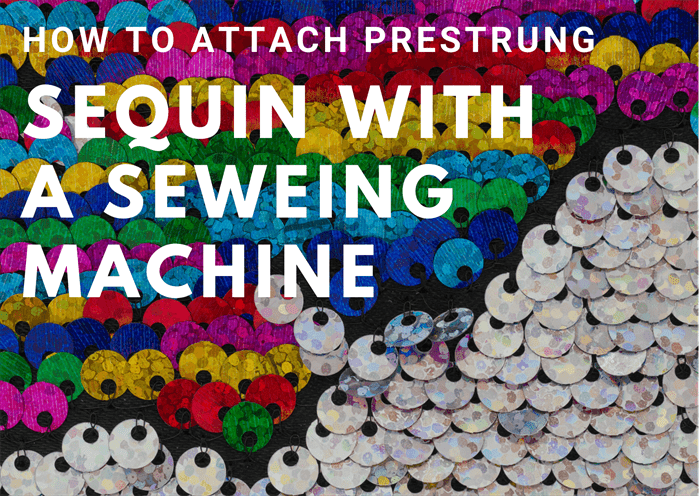 A Guide to Attaching Pre-strung Sequins with a Sewing Machine
