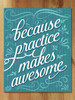Because Practice Makes Awesome, teal art print.