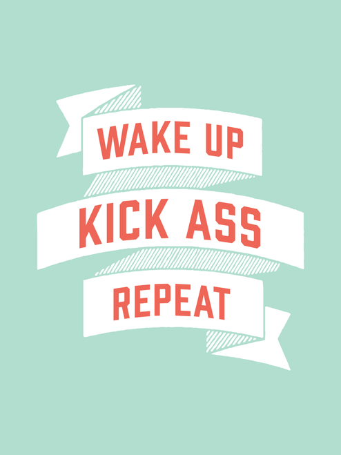 Wake up, Kick Ass, Repeat. in Seafoam Green. » LOVE!