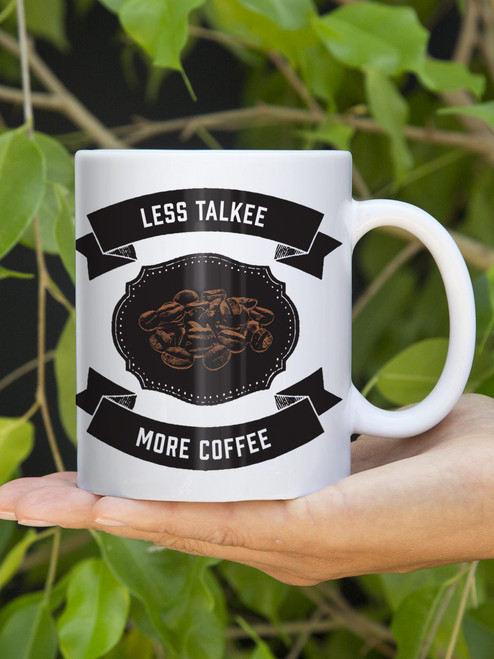 Less Talkee More Coffee Ceramic Mug 11 oz.
