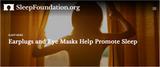 The Use of Earplugs and Eye Masks help Promote Sleep. Imagine that.