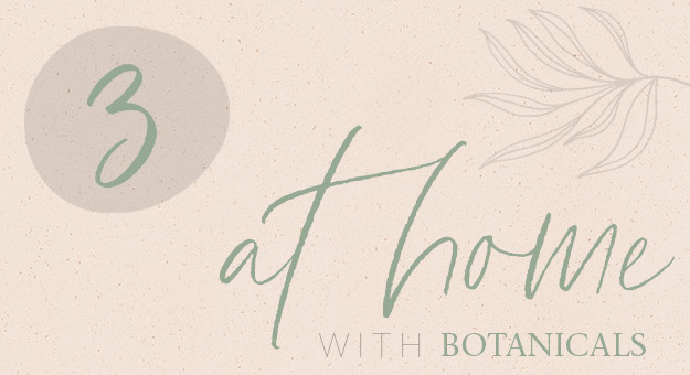 At Home with Botanicals: Nurture your Body, Soothe your Mind