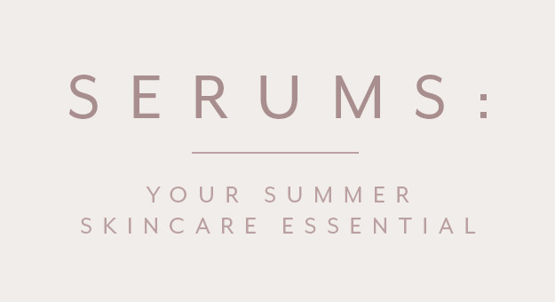 Serums: Your Summer Skincare Essential