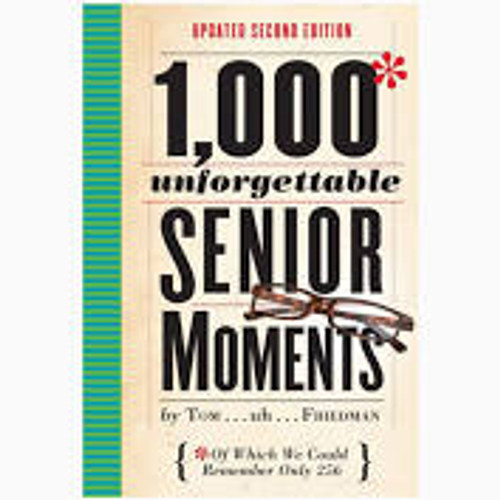 1,000 unforgettable Senior Moments Book by Tom...uh...Friedman