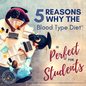 5 Reasons Why the Blood Type Diet is Perfect for Students