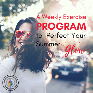 A Weekly Exercise Program to Perfect Your Summer Glow