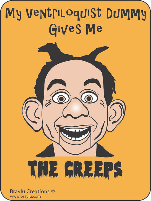 "Ventriloquist Sticker - ""My Ventriloquist Dummy Gives Me The Creeps"""""