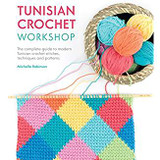Tunisian Crochet Workshop by Michelle Robinson